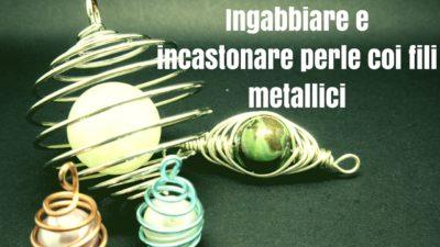You are currently viewing Avvolgere perle con fili metallici: 3 idee e qualche alternativa